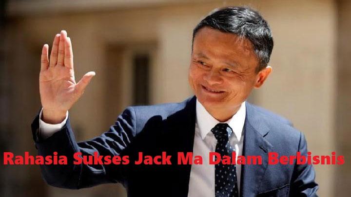 Rahasia Sukses Jack Ma Dalam Berbisnis